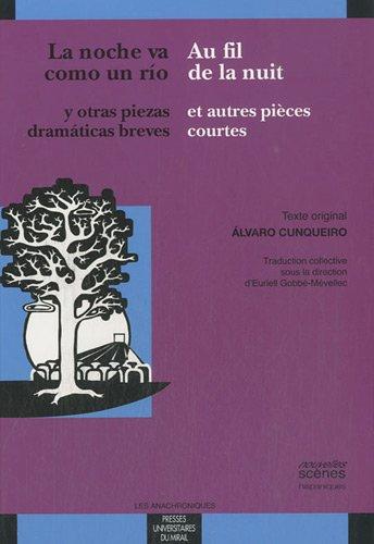 Au fil de la nuit et autres pièces courtes / La noche va como un rio y otras piezas dramaticas breves