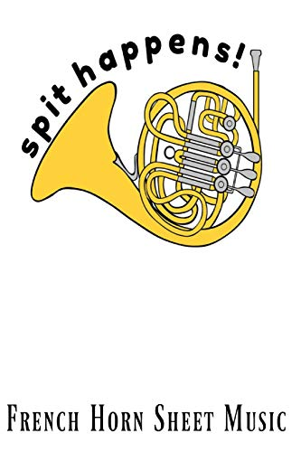 Spit Happens French Horn Sheet Music: Homework Music Composition Book