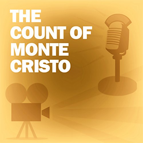 The Count of Monte Cristo (Dramatized): Classic Movies on the Radio
