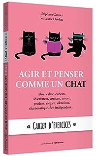 Agir et penser comme un chat - cahier d'exercices par Stéphane Garnier