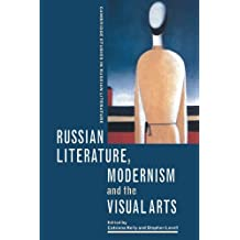 Russian Literature, Modernism and the Visual Arts (Cambridge Studies in Russian Literature) (2008-12-11)