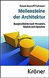 Meilensteine der Architektur: Baugeschichte nach Personen, Bauten und Epochen (Kröners Taschenausgaben (KTA), Band 347)