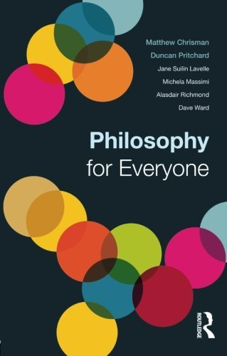 Philosophy for Everyone by Matthew Chrisman (2013-09-15)