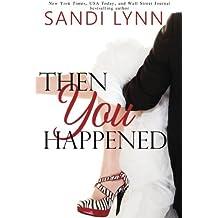 Then You Happened by Sandi Lynn (2014-09-19)