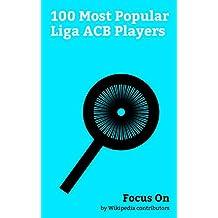 Focus On: 100 Most Popular Liga ACB Players: Pau Gasol, Lamar Odom, Kristaps Porziņģis, Serge Ibaka, Marc Gasol, Anderson Varejão, Ime Udoka, Ricky Rubio, ... Dražen Petrović, etc. (English Edition)