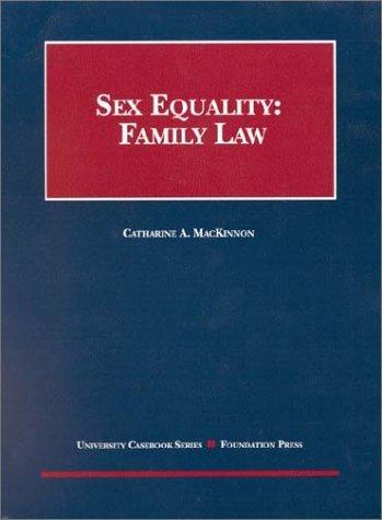 MacKinnon's Sex Equality Family Law (University Casebooks) by Catherine MacKinnon (2001-02-06)