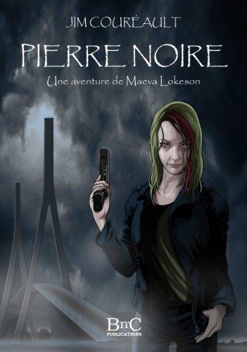 Pierre Noire: une aventure de Maeva Lokeson (les aventures de Maeva Lokeson t. 1)