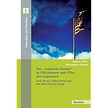 """Der """"American Dream"""" in US-Literatur und -Film der Gegenwart: Paul Auster, John Irving und der Film Forrest Gump (Literatur und Medien)"""