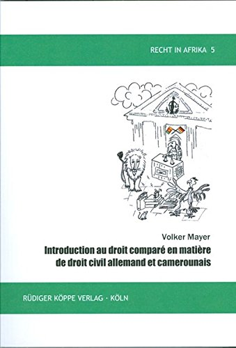 Introduction au droit comparé en matière de droit civil allemand et camerounais (Recht in Afrika. Schriftenreihe der Gesellschaft für afrikanisches Recht, Band 5)
