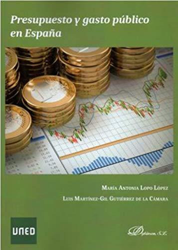 Presupuesto y gasto público en España por María Antonia, Martínez-Gil Gutiérrez de la Cámara, Luis Lopo López