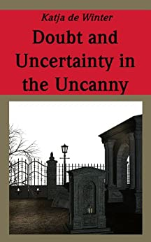 Doubt and Uncertainty in Jentsch's and Freud's Examinations of the Uncanny (English Edition) von [de Winter, Katja]