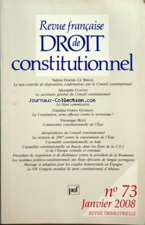 REVUE FRANCAISE DE DROIT CONSTITUTIONNEL [No 73] du 01/01/2008 - GOESEL-LE-BIHAN / LE NON-CONTROLE DE DISPOSITIONS CONFIRMATIVES PAR LE CONSEIL CONSTITUTIONNEL - CIAUDO / LE SECRETAIRE GENERAL DU CONSEIL CONSTITUTIONNEL - MARC FRANGI / LE HAUT COMMISSAIRE - CERDA GUZMAN / LA CONSTITUTION ARME EFFICACE CONTRE LE TERRORISME - HUET / L'AUTONOMIE CONSTITUTIONNELLE DE L'ETAT -