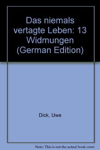 Das niemals vertagte Leben. 13 Widmungen by Dick, Uwe