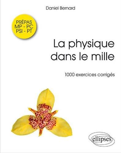 La Physique Dans le Mille 1000 Exercices Corrigés Prépas MP-PC-PSI-PT
