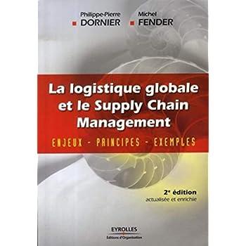 La logistique globale et le Supply Chain Management: Enjeux - Principes - Exemples