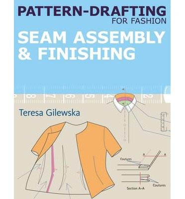 [(Pattern-drafting for Fashion: 4: Seam Assembly & Finishing)] [ By (author) Teresa Gilewska ] [February, 2013]