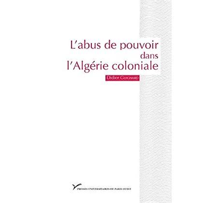 L'abus de pouvoir dans l'Algérie coloniale (1880-1914): Visibilité et singularité (Prix de thèse)