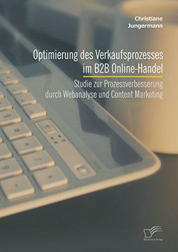 aufsprozesses im B2B Online-Handel: Studie zur Prozessverbesserung durch Webanalyse und Content Marketing ()
