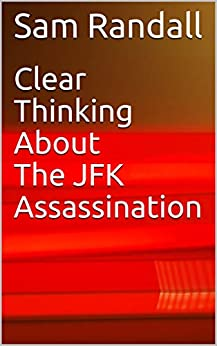 Clear Thinking About The JFK Assassination (English Edition) di [Randall, Sam]