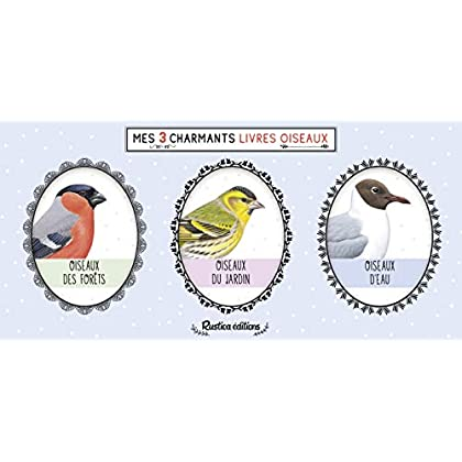 Mes 3 charmants livres oiseaux : Oiseaux des forêts ; Oiseaux du jardin ; Oiseaux d'eau