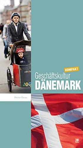 Geschäftskultur Dänemark kompakt: Wie Sie mit dänischen Geschäftspartnern, Kollegen und Mitarbeitern erfolgreich zusammenarbeiten