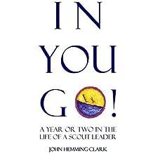 In You Go: A Year or Two in the Life of a Scout Leader by John Hemming-Clark (2014-07-01)