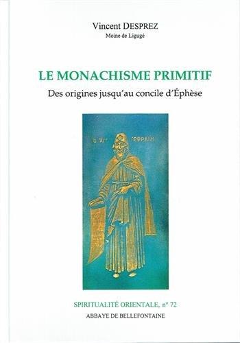 Le monachisme primitif : des origines jusqu'au concile d'Ephèse