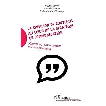 La création de contenus au coeur de la stratégie de communication: Storytelling, brand content, inbound marketing