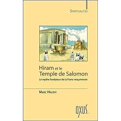 Hiram et le Temple de Salomon - Le mythe fondateur de la Franc-maçonnerie