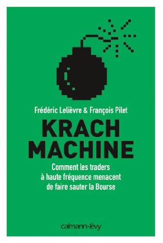 Krach machine : Comment les traders à haute fréquence menacent de faire sauter la bourse (Documents, Actualités, Société)