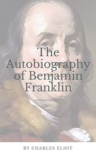 The Autobiography of Benjamin Franklin (English Edition)