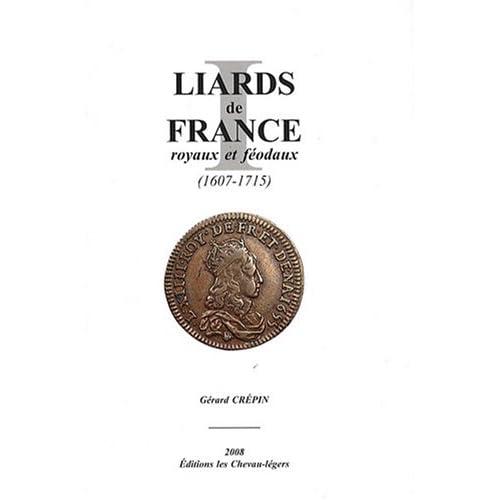 Liards de France royaux et féodaux (1607-1715) : Catalogue des liards de France de Louis XIV buste jeune et buste âgé des 4 et 2 deniers de Strasbourg et des liards féodaux