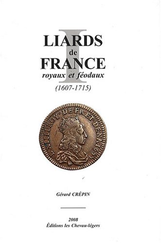 Liards de France royaux et féodaux (1607-1715) : Catalogue des liards de France de Louis XIV buste jeune et buste âgé des 4 et 2 deniers de Strasbourg et des liards féodaux