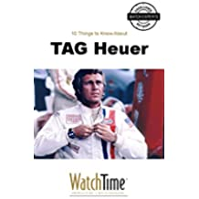 10 Things to Know About TAG Heuer: Guidebook for luxury watches (English Edition)