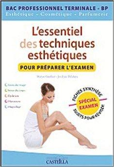 L'essentiel des techniques esthétiques pour préparer l'examen BAC PRO Tle de Maryse Gauthier ,Jocelyne Delahaye ( 11 mai 2012 )