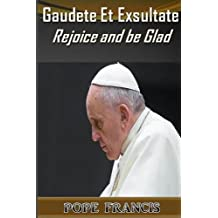 Gaudete et Exsultate--Rejoice and be Glad: On the Call to Holiness in the Today's World