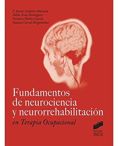 Fundamentos de neurociencia y neurorrehabilitación en Terapia Ocupacional por F. Javier/Arias Rodríguez, Pablo/Robles García, Verónica/Corral Bergantiños, Yoanna. Cudeiro Mazaira