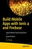 Build Mobile Apps with Ionic 4 and Firebase: Hybrid Mobile App Development (English Edition)