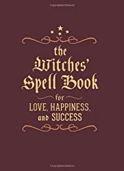The Witches' Spell Book: For Love, Happiness, and Success by Greenleaf, Cerridwen (2013) Hardcover