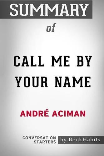 Summary of Call Me by Your Name by Andre Aciman: Conversation Starters