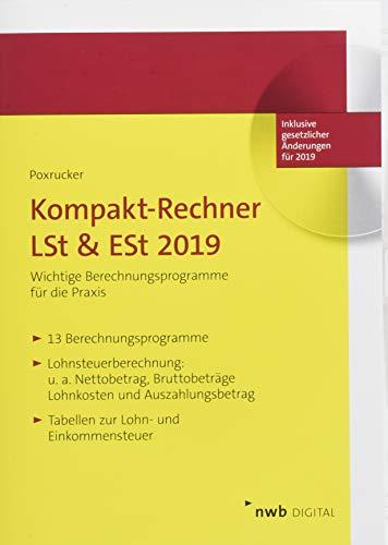 Kompakt-Rechner LSt & ESt 2019: Wichtige Berechnungsprogramme für die Praxis (Lohnsteuer Rechner)