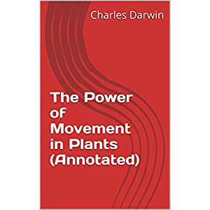 The Power of Movement in Plants (Annotated) (English Edition)