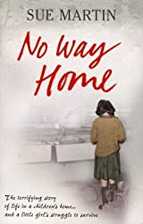 [No Way Home: The Terrifying Story of Life in a Children's Home and a Little Girl's Struggle to Survive] (By: Sue Martin) [published: August, 2007]
