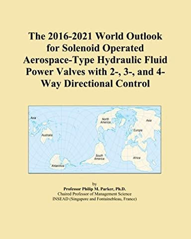 The 2016-2021 World Outlook for Solenoid Operated Aerospace-Type Hydraulic Fluid Power Valves with 2-, 3-, and 4-Way Directional Control