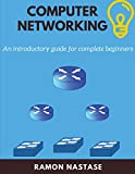 Computer Networking: An Introductory Guide for Complete Beginners (Computer Networking Series, Band 5)