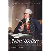 John Wilkes: The Scandalous Father of Civil Liberty by Arthur Cash (2007-05-22)