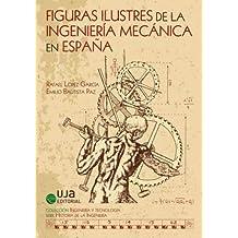 FIGURAS ILUSTRES DE LA INGENIERÍA MECÁNICA EN ESPAÑA (Ingeniería y Tecnología)