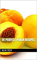10 Perfect Peach Recipes (English Edition)