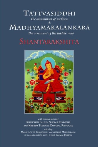 Tattvasiddhi and Madhyamakalankara: Attainment of Suchness and Ornament of the Middle Way por Abbot Shantarakshita