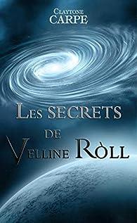 Les secrets de Velline Ròll par Claytone Carpe
